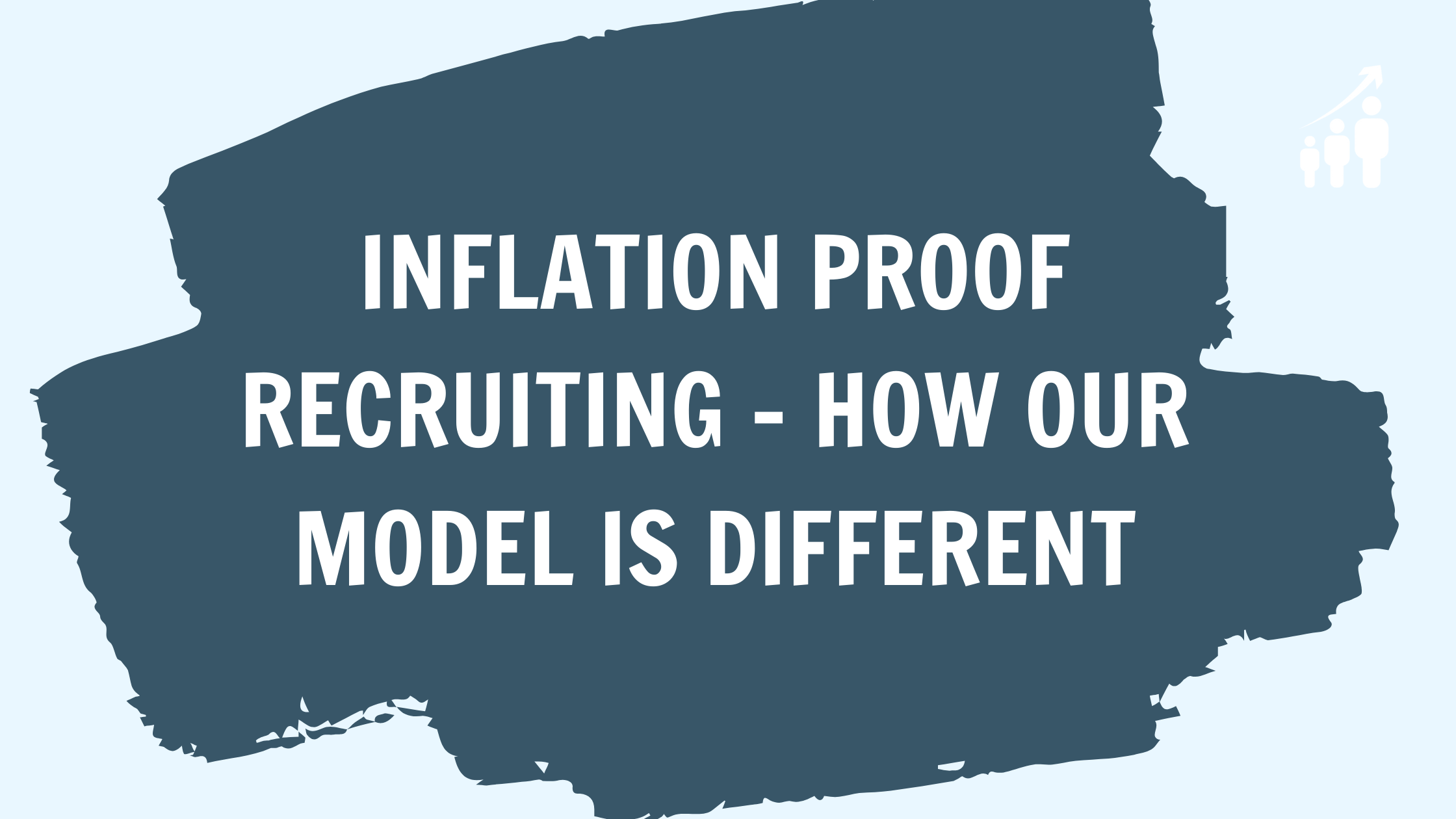 Inflation Proof Recruiting - How Our Model is Different